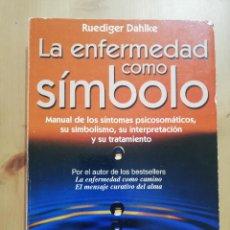 Libros de segunda mano: LA ENFERMEDAD COMO SÍMBOLO (RUEDIGER DAHLKE). Lote 285602363