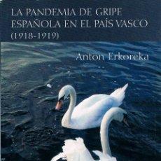 Libros de segunda mano: ANTON ERKOREKA: LA PANDEMIA DE GRIPE ESPAÑOLA EN EL PAIS VASCO, VER EL INDICE. Lote 286831373