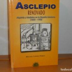 Libros de segunda mano: ASCLEPIO /RENOVADO, ALQUIMIA Y MEDICINA EN LA ESPAÑA MODERNA (1500-1700) M, LÓPEZ PÉREZ. Lote 287326188