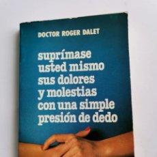 Libros de segunda mano: SUPRIMASE USTED MISMO SUS DOLORES Y MOLESTIAS CON UNA SIMPLE PRESIÓN DE DEDO. Lote 287652313