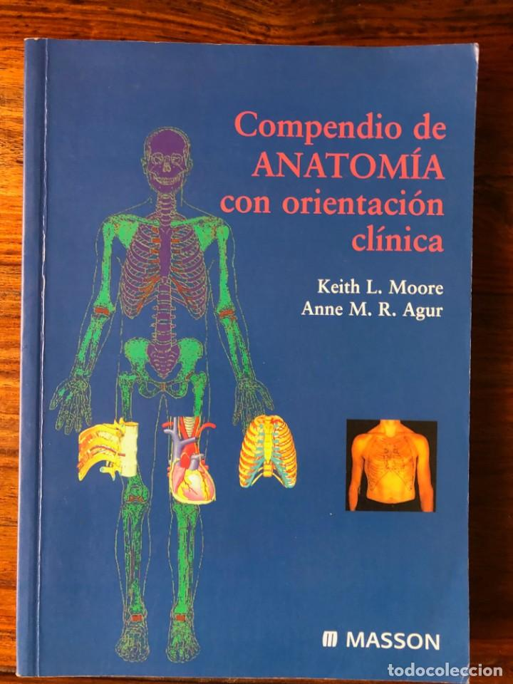 COMPENDIO DE ANATOMÍA CON ORIENTACIÓN CLINICA. KEITH L. MOORE - ANNE M.R. AGUR. MASSON (Libros de Segunda Mano - Ciencias, Manuales y Oficios - Medicina, Farmacia y Salud)