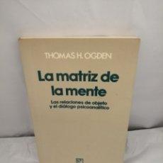 Libros de segunda mano: LA MATRIZ DE LA MENTE: LAS RELACIONES DE OBJETO Y EL DIÁLOGO PSICOANALÍTICO. Lote 289399883