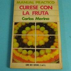 Libros de segunda mano: MANUAL PRÁCTICO: CÚRESE CON LA FRUTA. CARLOS MERINO. Lote 294462133