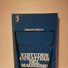 Libros de segunda mano: LIBRO VIRTUDES CURATIVAS DEL MAGNESIO - MEDICINA - IGNACIO PUIG. Lote 295551343