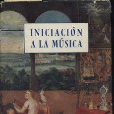 Libros de segunda mano: INICIACION A LA MUSICA PARA LOS AFICIONADOS A LA MUSICA Y A LA RADIO (A/ MU- 150). Lote 4760588