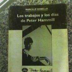 Libros de segunda mano: LOS TRABAJOS Y LOS DIAS DE PETER HAMMIILL, POR MARCELO GOBELLO - NAM - ARGENTINA - 1996 - RARO. Lote 26894009