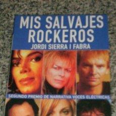 Libros de segunda mano: MIS SALVAJES ROCKEROS, POR JORDI SIERRA I FABRA - OCEANO - ESPAÑA - 2000. Lote 19665766