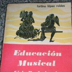 Libros de segunda mano: EDUCACION MUSICAL CICLO PROFESIONAL, POR FORTINO LÓPEZ ROBLES - OASIS - MÉXICO - 1971 - RARO!!. Lote 26915989