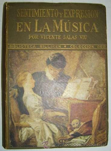 SENTIMIENTO Y EXPRESION EN LA MUSICA - VICENTE SALAS VIU - 1943 (Libros de Segunda Mano - Bellas artes, ocio y coleccionismo - Música)