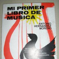 Libros de segunda mano: MI PRIMER LIBRO DE MÚSICA -ANTONIO HERNANDEZ MORENO. Lote 27207011