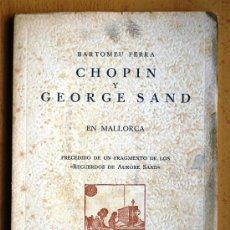 Libros de segunda mano: CHOPIN Y GEORGE SAND EN MALLORCA - BARTOMEU FERRA - AÑO 1960 - 80 P.. Lote 24714622