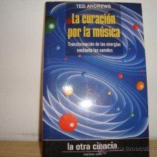 Libros de segunda mano: LA CURACIÓN POR LA MÚSICA. TRANSFORMACIÓN DE LAS ENERGÍAS MEDIANTE LOS SONIDOS.TED ANDREWS. Lote 29921501