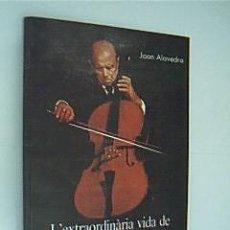 Libros de segunda mano: L´EXTRAORDINÀRIA VIDA DE PAU CASALS. ALAVEDRA, JOAN. EDITADO POR CAIXA TARRAGONA 1989.. Lote 30781092
