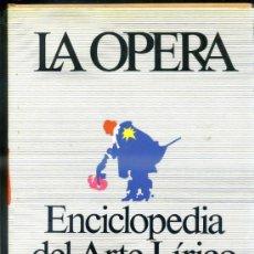 Libros de segunda mano: LA ÓPERA - ENCICLOPEDIA DEL ARTE LÍRICO (AGUILAR, 1987) GRAN FORMATO - MUY ILUSTRADO. Lote 33616850