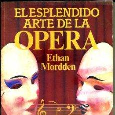 Libros de segunda mano: MORDDEN : EL ESPLÉNDIDO ARTE DE LA ÓPERA (JAVIER VERGARA, 1985) . Lote 33617160