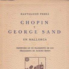 Libros de segunda mano: FERRÁ, BARTOLOMÉ. CHOPIN Y GEORGE SAND EN MALLORCA. EDICIONS LA CARTOIXA, 1956. RÚSTICA. LIBRO. NORM. Lote 35079070