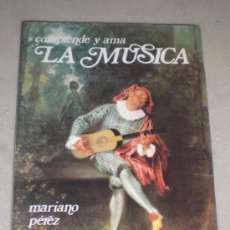 Libros de segunda mano: COMPRENDE Y AMA LA MÚSICA. MARIANO PEREZ. 1985.. Lote 37463310