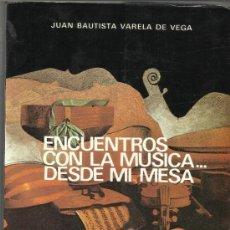 Libros de segunda mano: ENCUENTROS CON LA MÚSICA DESDE MI MESA. JUAN BAUTISTA VARELA DE VEGA. ANDRÉS MARTÍN S.A.1981. Lote 44047122