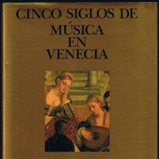 Libros de segunda mano: CINCO SIGLOS DE MÚSICA EN VENECIA - ROBBINS LANDON - J JULIUS NORWICH - EDICIONES DESTINO - 1992 . Lote 40789833
