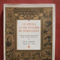 Libros de segunda mano: LA OPERA EN LOS TEATROS DE BARCELONA. T. I. JOSÉ SUBIRÁ. Lote 41554339