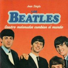 Libros de segunda mano: JOAN SINGLA : LOS BEATLES. CUATRO MELENUDOS CAMBIAN EL MUNDO. (EDS. MARTÍNEZ ROCA, 1983). Lote 42183025