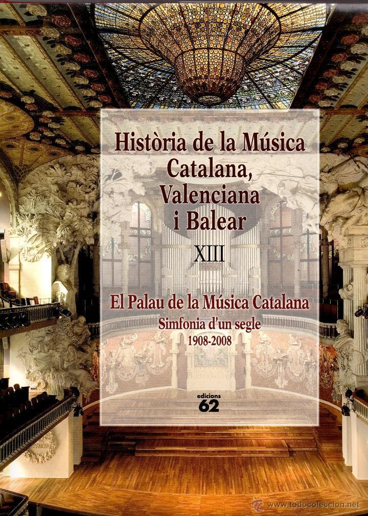 EL PALAU DE LA MÚSICA CATALANA. SIMFONIA D'UN SEGLE 1908-2008. (Libros de Segunda Mano - Bellas artes, ocio y coleccionismo - Música)