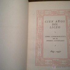 Libros de segunda mano: CIEN AÑOS DEL LICEO 1847-1947 MAGNIFICO LIBRO.. Lote 42399867