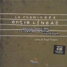 Libros de segunda mano: LA CHAMINERA : ENTRE LÍNEAS (MÚSICA TRADICIONAL Y LITERATURA DE AUTOR EN ARAGÓN). LIBRO + CD (2008). Lote 43544385