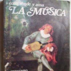 Libros de segunda mano: COMPRENDE Y AMA LA MÚSICA. PÉREZ, MARIANO. 1988. Lote 43741810