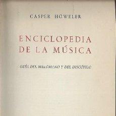 Libros de segunda mano: ENCICLOPEDIA DE LA MÚSICA, CASPER HÖWELER, GUÍA DEL MELÓMANO Y DEL DISCÓFILO, NOGUER BARCELONA 1967. Lote 43862766