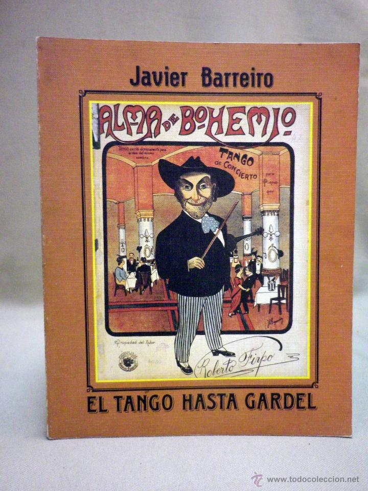 LIBRO, ALMA DE BOHEMIO, JAVIER BARREIRO, EL TANGO HASTA GARDEL, 1977, ROBERTO FIRPO (Libros de Segunda Mano - Bellas artes, ocio y coleccionismo - Música)