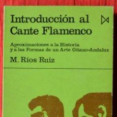 Libros de segunda mano: INTRODUCCIÓN AL CANTE FLAMENCO - M. RÍOS RUIZ - COLECCIÓN FUNDAMENTOS - EDICIONES ISTMO - 1972. Lote 120529718