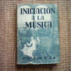 Libros de segunda mano: INICIACIÓN A LA MÚSICA PARA LOS AFICIONADOS A LA MÚSICA Y A LA RADIO. 1946. 1ª EDICIÓN. ILUSTRADO.. Lote 46487999