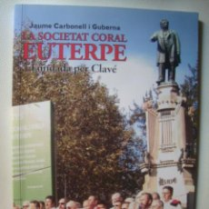 Livres d'occasion: LA SOCIETAT CORAL EUTERPE FUNDADA PER CLAVÉ - JAUME CARBONELL (2007). CATALÀ. FOTOS. ¡ÚNIC A TC!. Lote 46730689