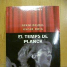 Libros de segunda mano: EL TEMPS DE PLANCK - SERGI BELBEL I OSCAR ROIG (EN CATALAN) 2002. Lote 137891926