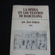 Libros de segunda mano: LA OPERA EN LOS TEATROS DE BARCELONA. JOSE SUBIRA 1946. REIMPRESION 1978. Lote 47331903