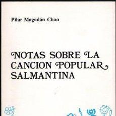 Libros de segunda mano: NOTAS SOBRE LA CANCIÓN POPULAR SALMANTINA, PILAR MAGADÁN CHAO. Lote 47521598