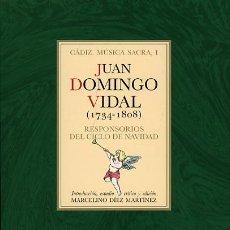 Libros de segunda mano: JUAN DOMINGO VIDAL (1734-1808) RESPONSORIOS DEL CICLO DE NAVIDAD. CÁDIZ, MÚSICA SACRA, I. Lote 48130859
