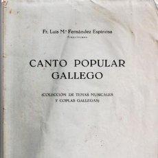 Libros de segunda mano: CANTO POPULAR GALLEGO, FR. LUIS Mª FERNÁNDEZ ESPINOSA. Lote 48492772