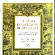 Libros de segunda mano: J. SUBIRÁ : LA ÓPERA EN LOS TEATROS DE BARCELONA TOMO I (MILLÁ, 1946) MUY ILUSTRADO. Lote 48938839