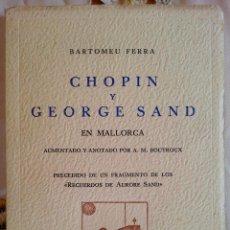 Libros de segunda mano: CHOPIN Y GEORGE SAND EN MALLORCA BARTOMEU FERRA PALMA DE MALLORCA MCMLX. Lote 48953919