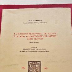 Libros de segunda mano: LA SOCIEDAD FILARMÓNICA DE MÁLAGA Y SU REAL CONSERVATORIO DE MÚSICA. Á.CAFFARENA, CRONISTA OFICIAL.. Lote 50585860