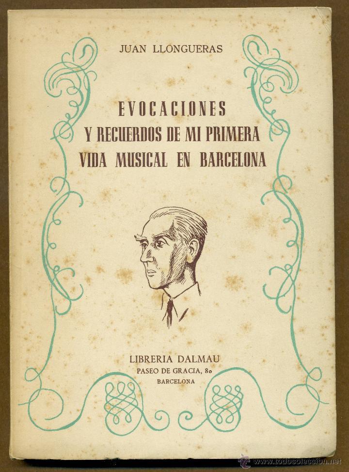 EVOCACIONES Y RECUERDOS DE MI PRIMERA VIDA MUSICAL EN BARCELONA - JUAN LLONGUERAS (Libros de Segunda Mano - Bellas artes, ocio y coleccionismo - Música)