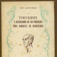 Libros de segunda mano: EVOCACIONES Y RECUERDOS DE MI PRIMERA VIDA MUSICAL EN BARCELONA - JUAN LLONGUERAS. Lote 51517042