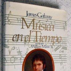 Libros de segunda mano: MUSICA EN EL TIEMPO. JAMES GALWAY. ESCRITO POR WILLIAM MANN. 1983.. Lote 51781253