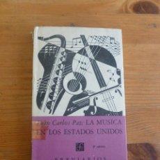 Libros de segunda mano: LA MUSICA EN LOS ESTADOS UNIDOS. J.CARLOS PAZ. FONDO CULTURA ECONOMICA. 1959 190 PAG. Lote 52147113