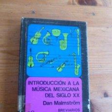 Libros de segunda mano: INTRODUCCION A LA MUSICA MEXICANA DEL SIGLOXX. DAN MALMSTROM. FONDO CULTURA ECONOMICA. 1977 251 PAG. Lote 52237768