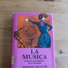 Libros de segunda mano: LA MUSICA. COMO PROCESO HISTORICO DE SU INVENCION. A.SALAZAR. FONDO CULTURA ECONOMICA. 1978 313 PAG. Lote 52246015