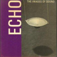 Libros de segunda mano: ECHO. THE IMAGES OF SOUND. 140 P. WITH PHOTOGRAPHS + THE IMAGES OF SOUND II. ECHO FESTIVAL. (1987). Lote 52279259