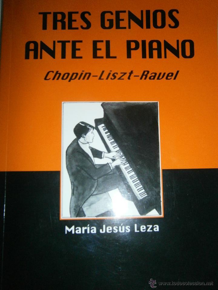 TRES GENIOS ANTE EL PIANO CHOPIN LISZT RAVEL MARIA JESUS LEZA ALPUERTO 2011 (Libros de Segunda Mano - Bellas artes, ocio y coleccionismo - Música)